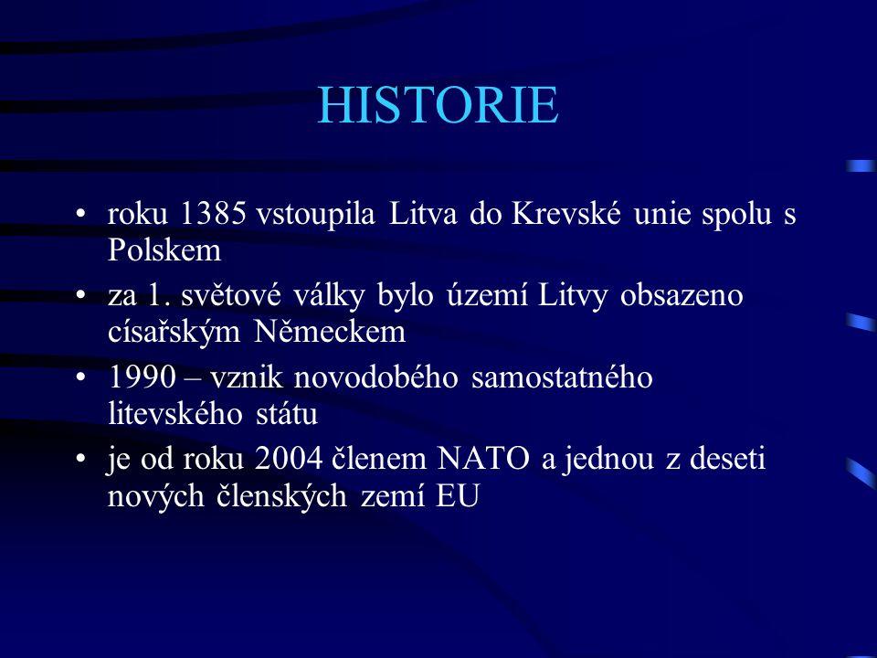 HISTORIE roku 1385 vstoupila Litva do Krevské unie spolu s Polskem za 1. světové války bylo území Litvy obsazeno císařským Německem 1990 – vznik novod