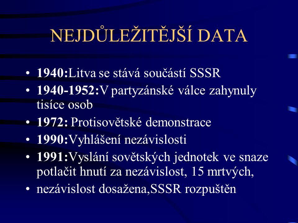 NEJDŮLEŽITĚJŠÍ DATA 1940:Litva se stává součástí SSSR 1940-1952:V partyzánské válce zahynuly tisíce osob 1972: Protisovětské demonstrace 1990:Vyhlášen