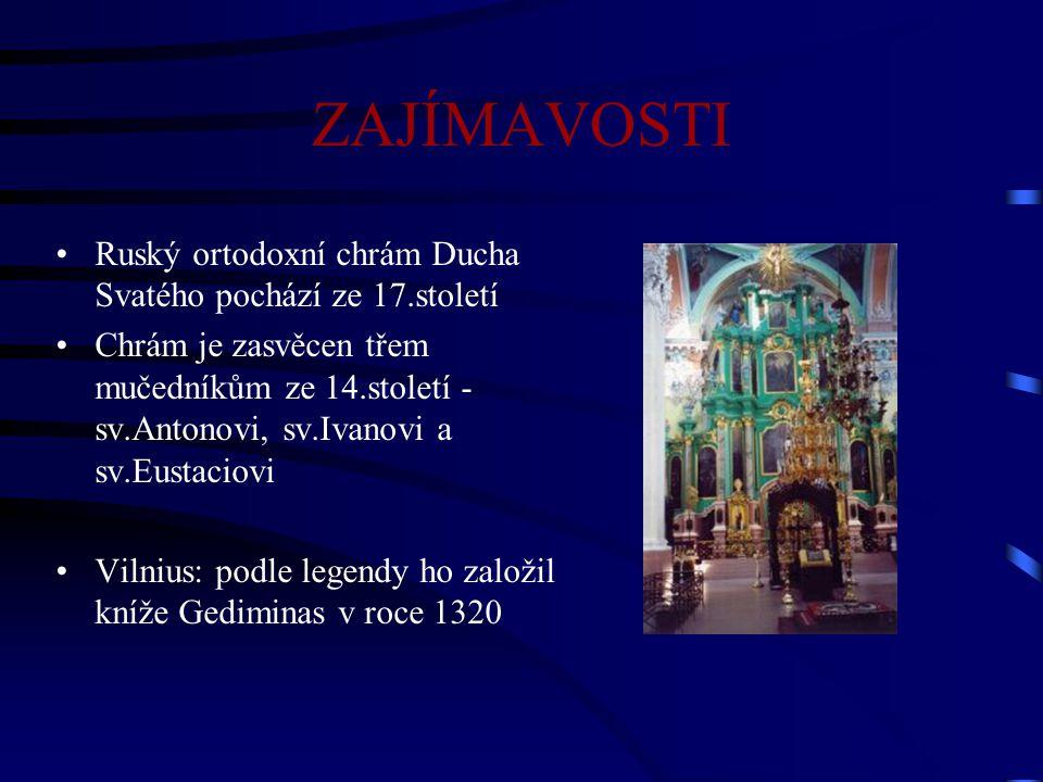 ZAJÍMAVOSTI Ruský ortodoxní chrám Ducha Svatého pochází ze 17.století Chrám je zasvěcen třem mučedníkům ze 14.století - sv.Antonovi, sv.Ivanovi a sv.E