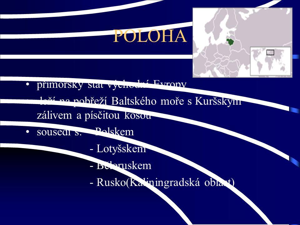 POLOHA přímořský stát východní Evropy leží na pobřeží Baltského moře s Kuršským zálivem a písčitou kosou sousedí s: - Polskem - Lotyšskem - Běloruskem