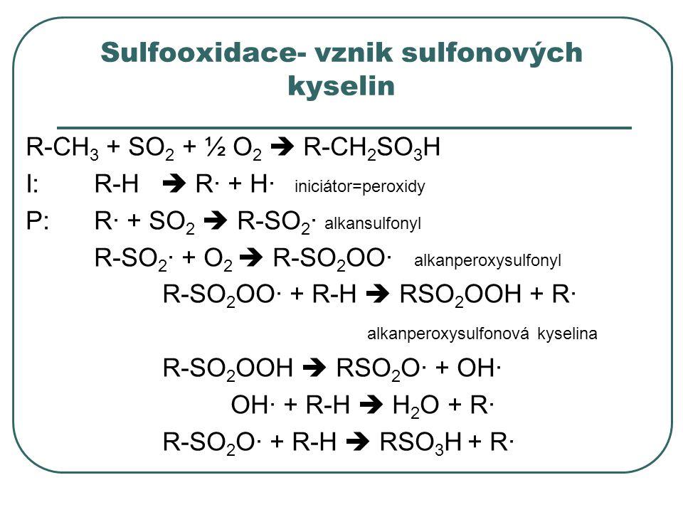 Sulfooxidace- vznik sulfonových kyselin R-CH 3 + SO 2 + ½ O 2  R-CH 2 SO 3 H I:R-H  R· + H· iniciátor=peroxidy P:R· + SO 2  R-SO 2 · alkansulfonyl