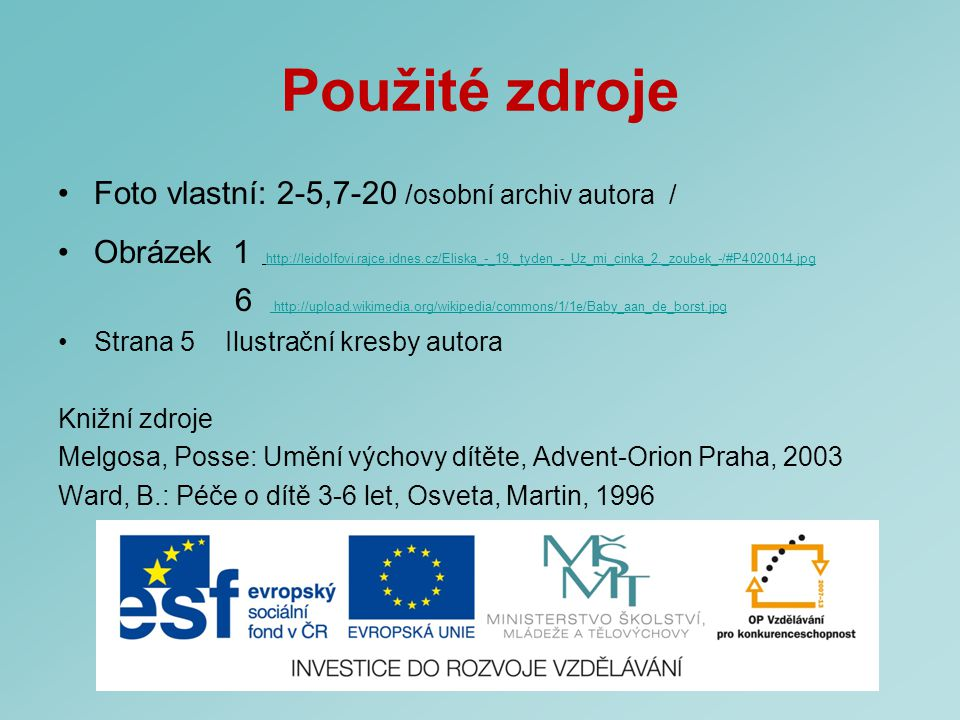 Použité zdroje Foto vlastní: 2-5,7-20 /osobní archiv autora / Obrázek 1 http://leidolfovi.rajce.idnes.cz/Eliska_-_19._tyden_-_Uz_mi_cinka_2._zoubek_-/