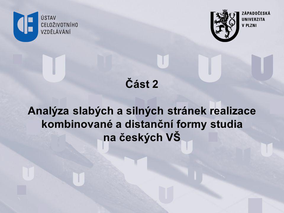 Část 2 Analýza slabých a silných stránek realizace kombinované a distanční formy studia na českých VŠ