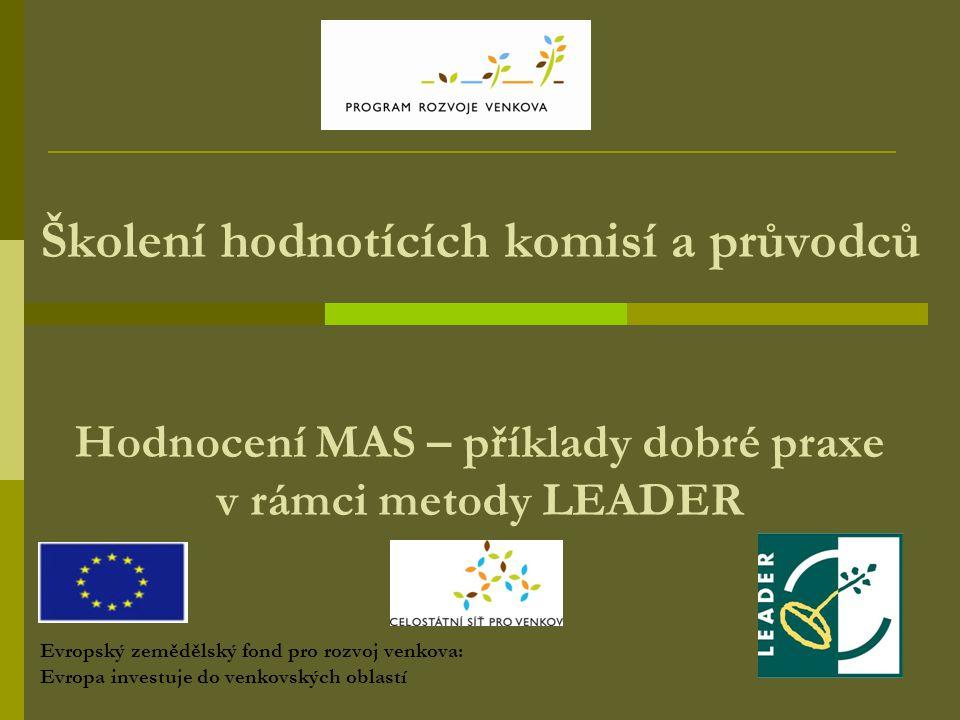Školení hodnotících komisí a průvodců Hodnocení MAS – příklady dobré praxe v rámci metody LEADER Evropský zemědělský fond pro rozvoj venkova: Evropa i