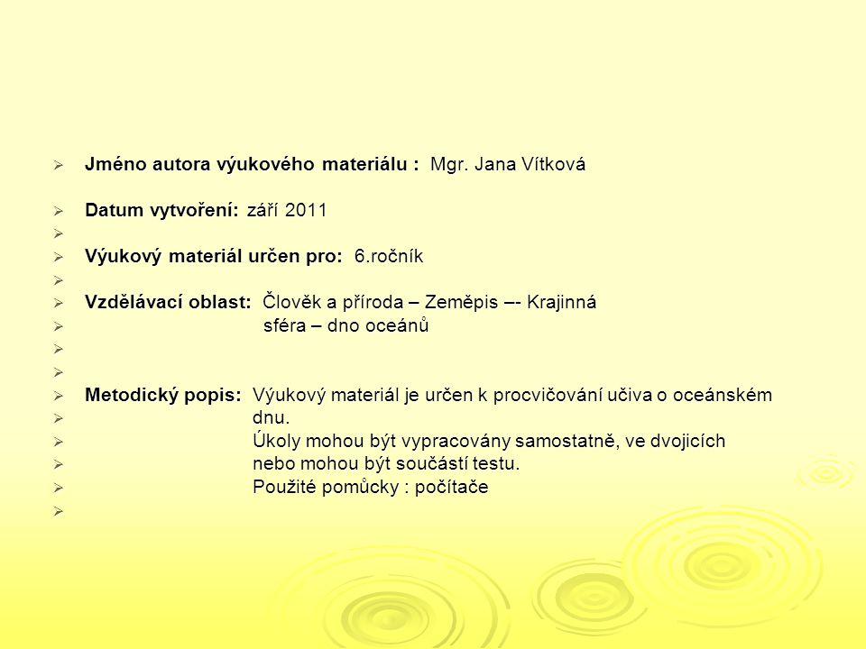  Jméno autora výukového materiálu : Mgr. Jana Vítková  Datum vytvoření: září 2011   Výukový materiál určen pro: 6.ročník   Vzdělávací oblast: Čl