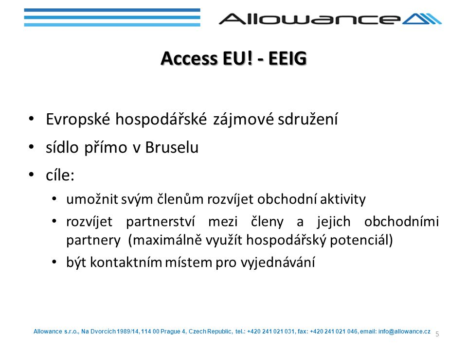Allowance s.r.o., Na Dvorcích 1989/14, 114 00 Prague 4, Czech Republic, tel.: +420 241 021 031, fax: +420 241 021 046, email: info@allowance.cz Access