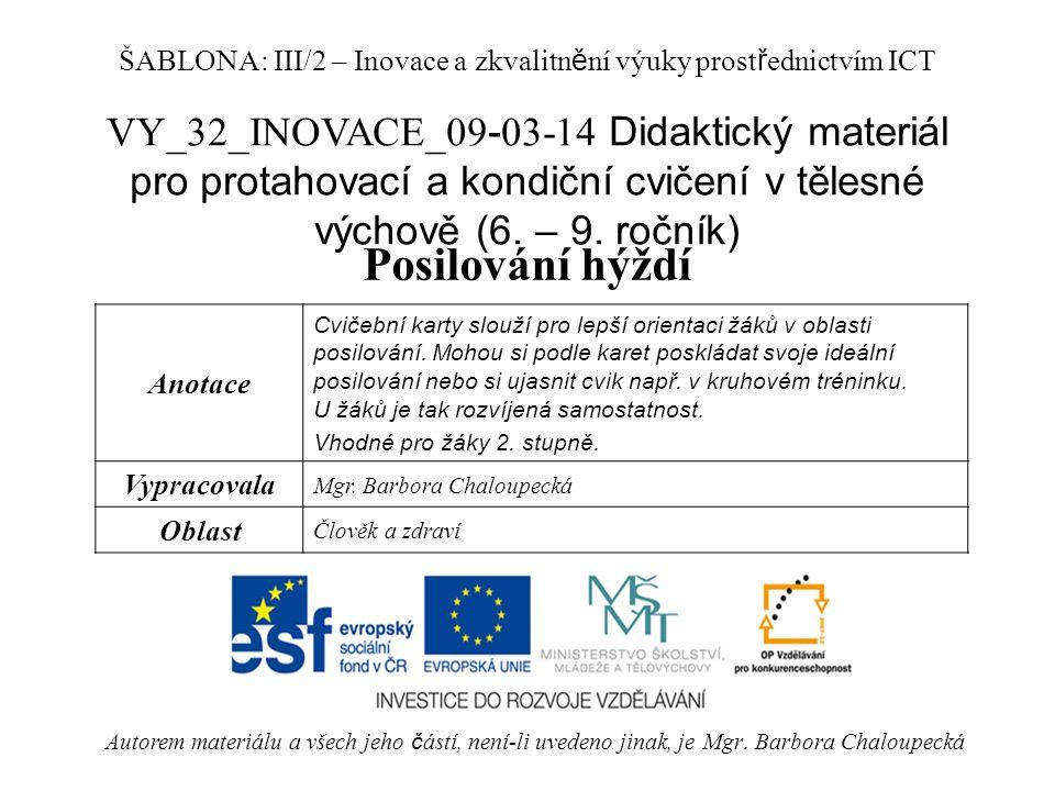 VY_32_INOVACE_09 - 03-14 Didaktický materiál pro protahovací a kondiční cvičení v tělesné výchově (6. – 9. ročník) Posilování hýždí Autorem materiálu