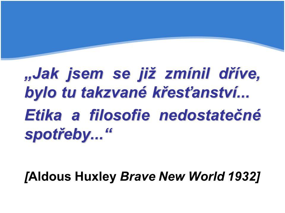 """""""Jak jsem se již zmínil dříve, bylo tu takzvané křesťanství... Etika a filosofie nedostatečné spotřeby..."""" [Aldous Huxley Brave New World 1932]"""