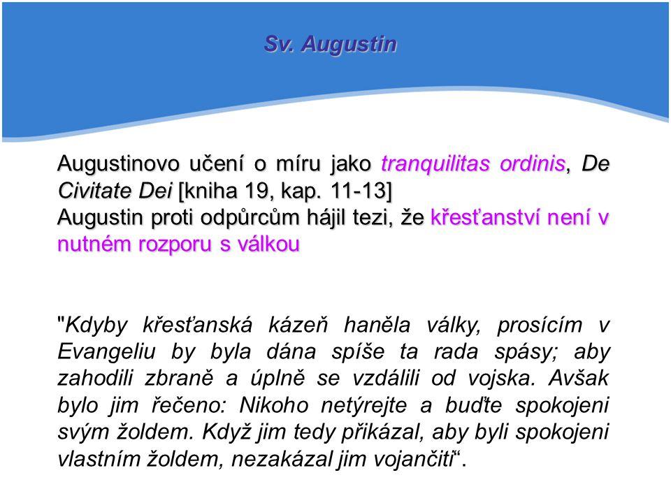 Augustinovo učení o míru jako tranquilitas ordinis, De Civitate Dei [kniha 19, kap. 11-13] Augustin proti odpůrcům hájil tezi, že křesťanství není v n