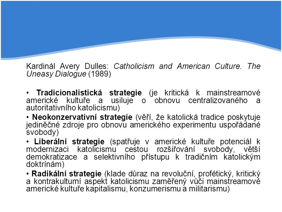 Kardinál Avery Dulles: Catholicism and American Culture. The Uneasy Dialogue (1989) Tradicionalistická strategie (je kritická k mainstreamové americké