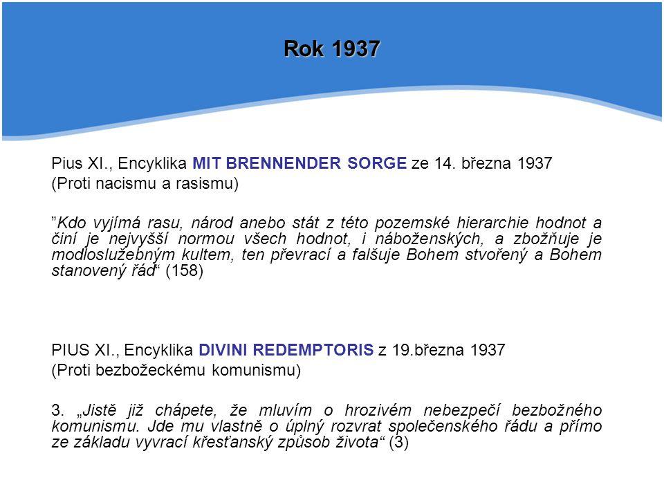 """Pius XI., Encyklika MIT BRENNENDER SORGE ze 14. března 1937 (Proti nacismu a rasismu) """"Kdo vyjímá rasu, národ anebo stát z této pozemské hierarchie ho"""