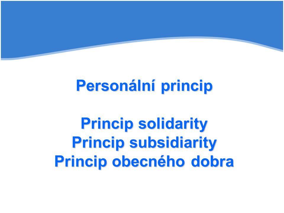 Personální princip Princip solidarity Princip subsidiarity Princip obecného dobra