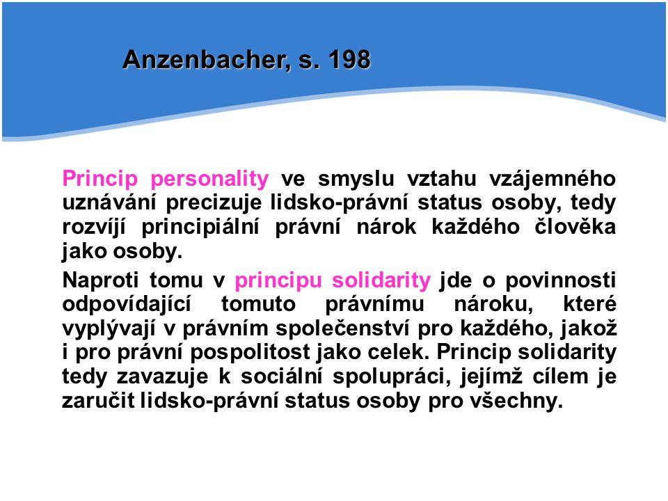Princip personality ve smyslu vztahu vzájemného uznávání precizuje lidsko-právní status osoby, tedy rozvíjí principiální právní nárok každého člověka