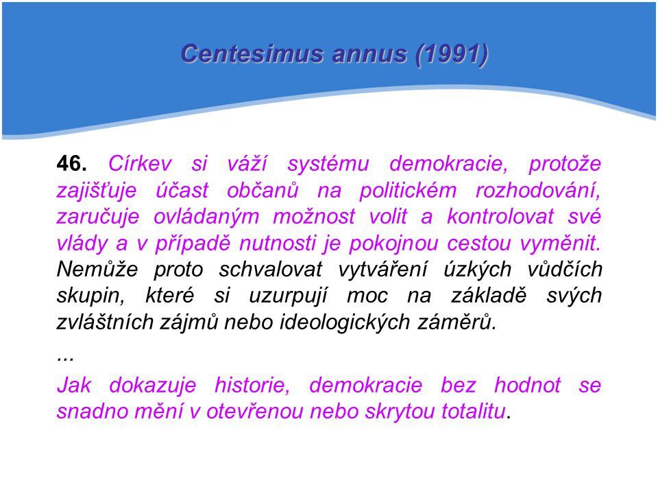 46. Církev si váží systému demokracie, protože zajišťuje účast občanů na politickém rozhodování, zaručuje ovládaným možnost volit a kontrolovat své vl
