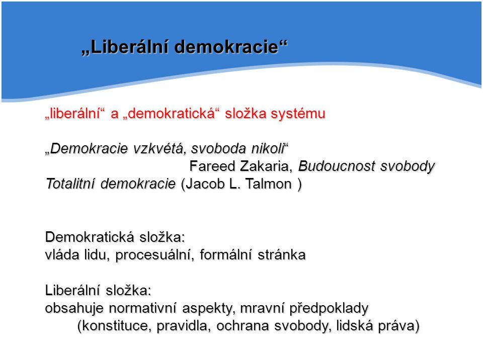 """""""Liberální demokracie"""" """"liberální"""" a """"demokratická"""" složka systému """"Demokracie vzkvétá, svoboda nikoli"""" Fareed Zakaria, Budoucnost svobody Totalitní d"""