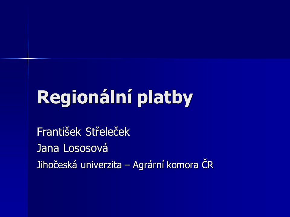 Regionální platby František Střeleček Jana Lososová Jihočeská univerzita – Agrární komora ČR