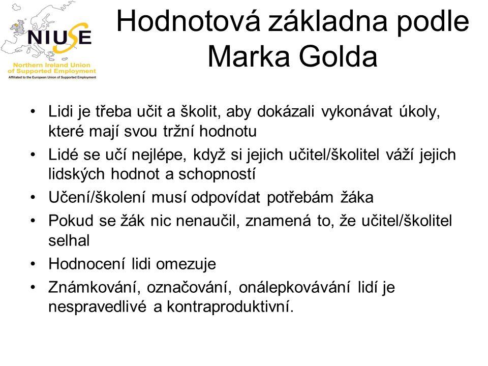 Hodnotová základna podle Marka Golda Lidi je třeba učit a školit, aby dokázali vykonávat úkoly, které mají svou tržní hodnotu Lidé se učí nejlépe, kdy