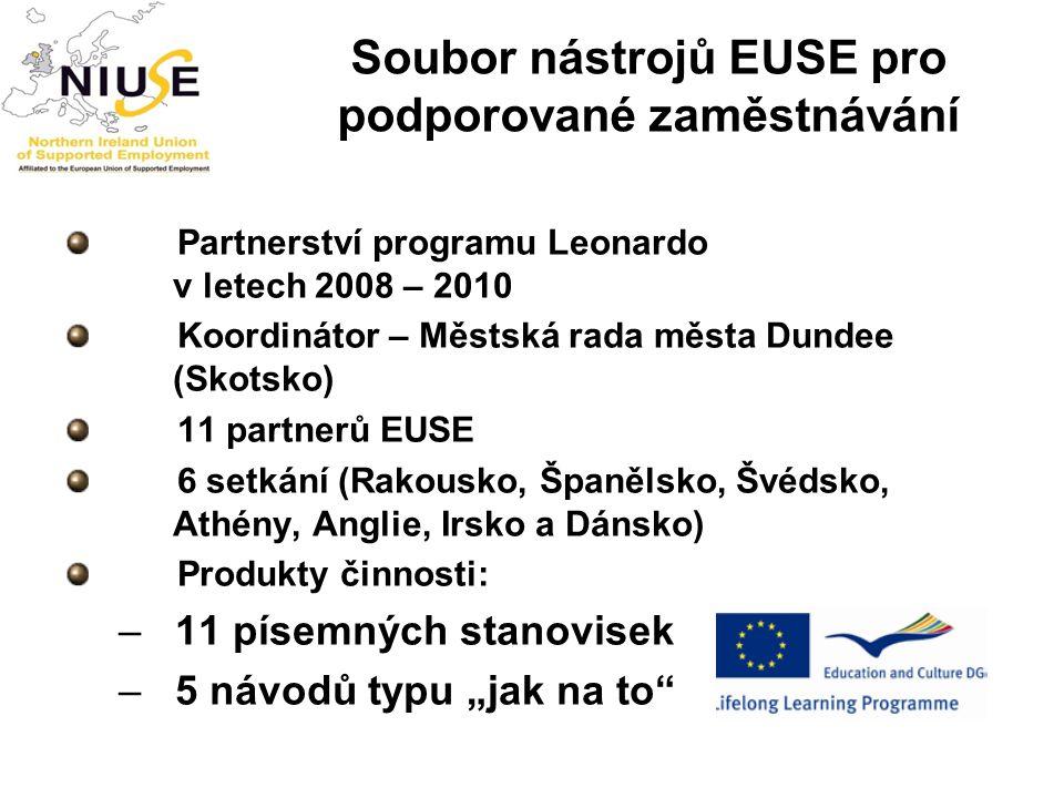 Soubor nástrojů EUSE pro podporované zaměstnávání Partnerství programu Leonardo v letech 2008 – 2010 Koordinátor – Městská rada města Dundee (Skotsko)