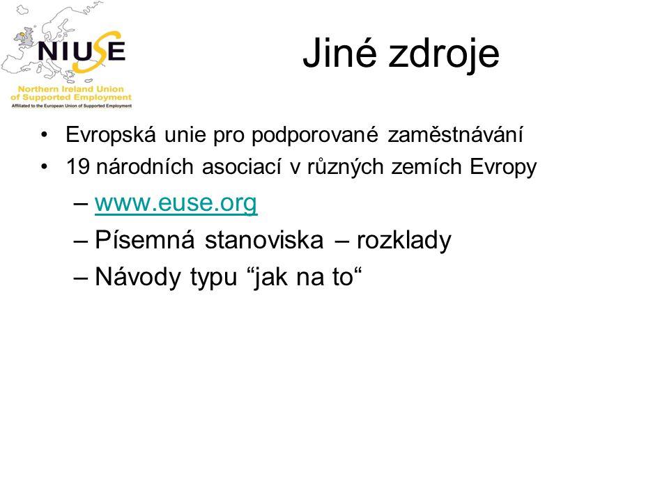 Jiné zdroje Evropská unie pro podporované zaměstnávání 19 národních asociací v různých zemích Evropy –www.euse.orgwww.euse.org –Písemná stanoviska – r