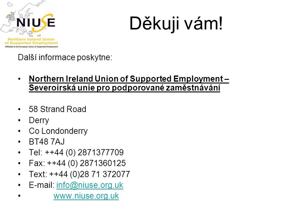 Děkuji vám! Další informace poskytne: Northern Ireland Union of Supported Employment – Severoirská unie pro podporované zaměstnávání 58 Strand Road De
