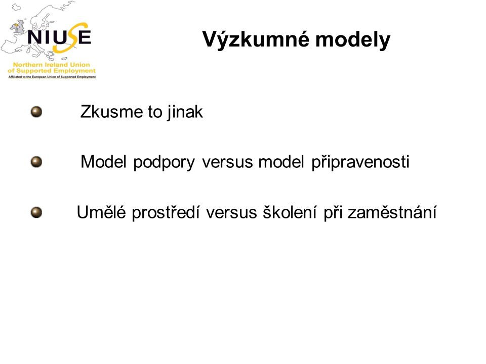 Výzkumné modely Zkusme to jinak Model podpory versus model připravenosti Umělé prostředí versus školení při zaměstnání