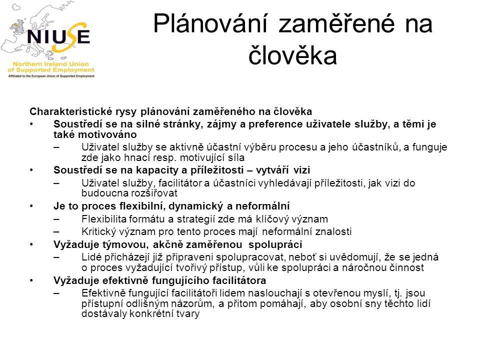 Plánování zaměřené na člověka Charakteristické rysy plánování zaměřeného na člověka Soustředí se na silné stránky, zájmy a preference uživatele služby