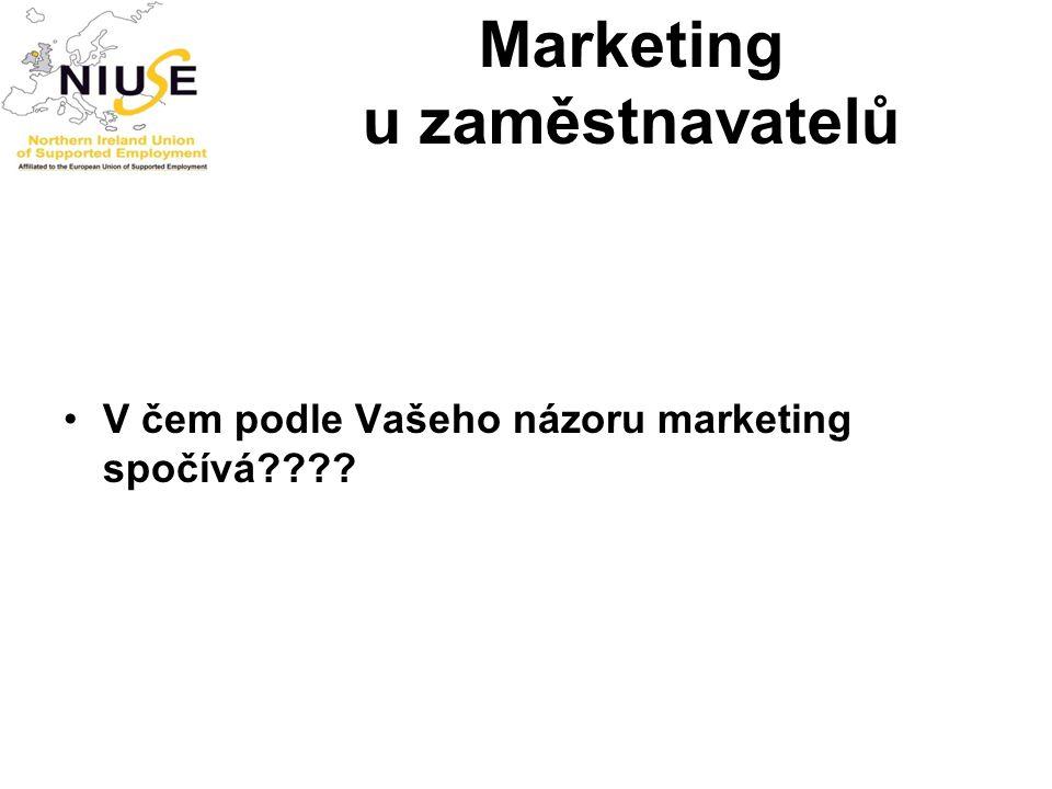 Marketing u zaměstnavatelů V čem podle Vašeho názoru marketing spočívá????