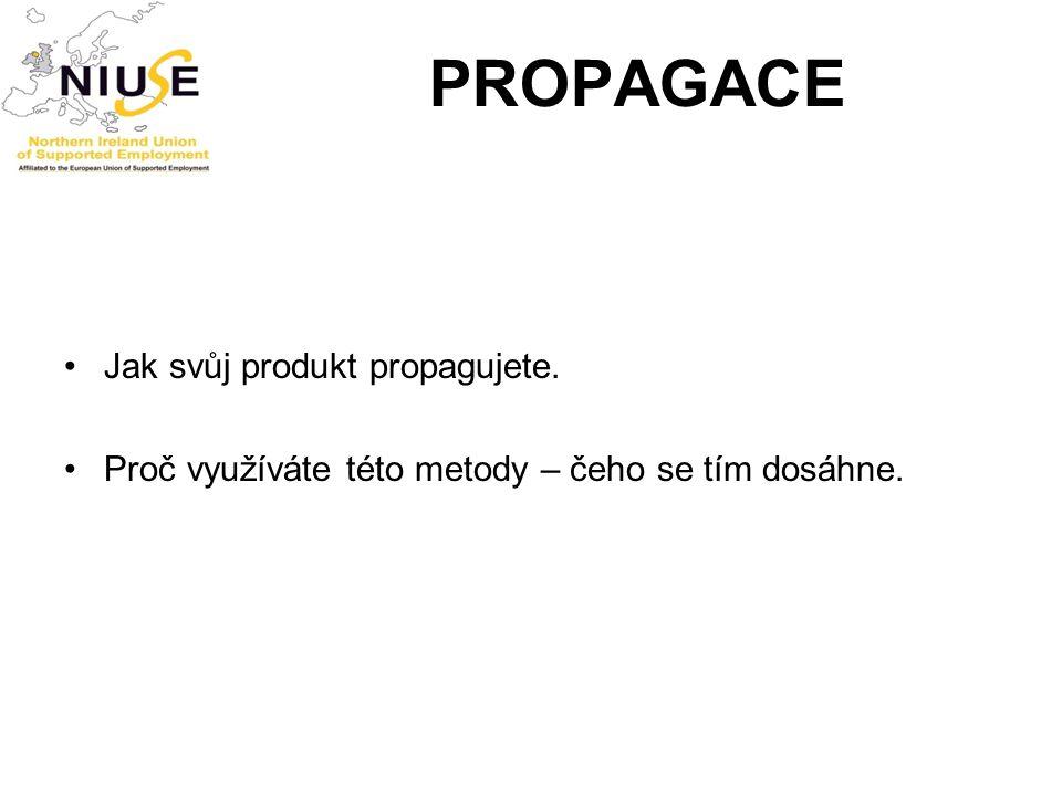 PROPAGACE Jak svůj produkt propagujete. Proč využíváte této metody – čeho se tím dosáhne.