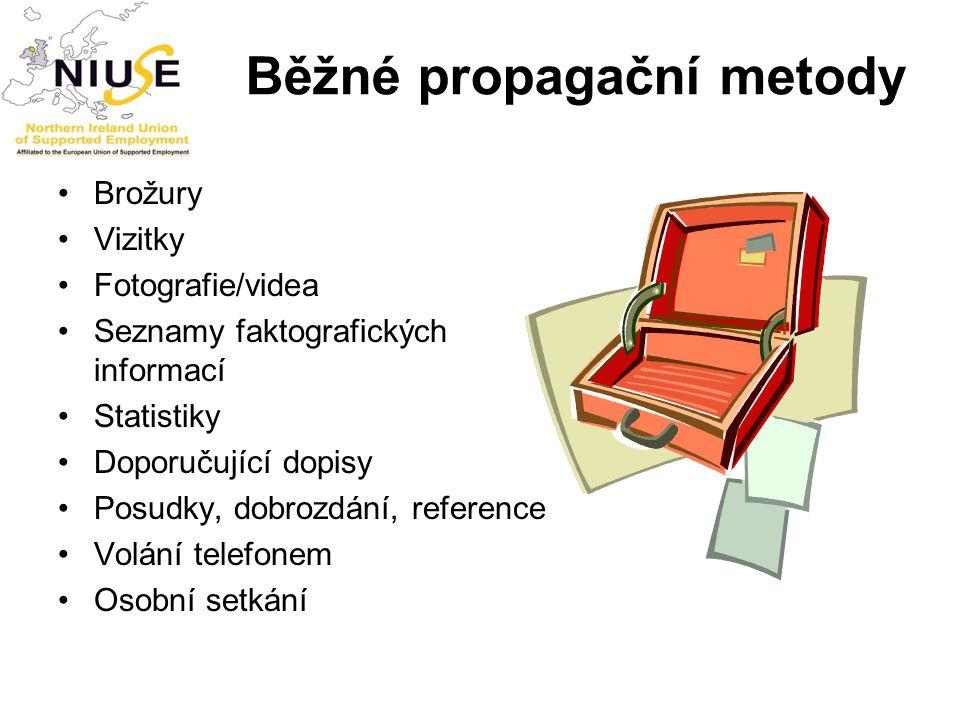 Běžné propagační metody Brožury Vizitky Fotografie/videa Seznamy faktografických informací Statistiky Doporučující dopisy Posudky, dobrozdání, referen