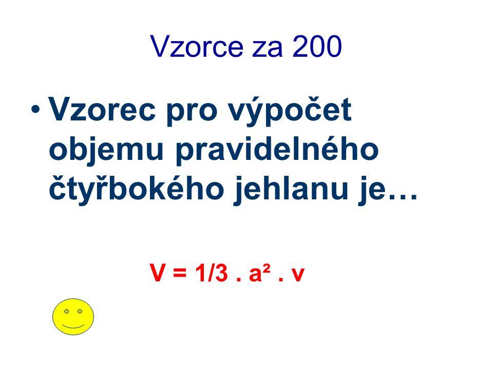 Vzorce za 200 Vzorec pro výpočet objemu pravidelného čtyřbokého jehlanu je… V = 1/3. a². v
