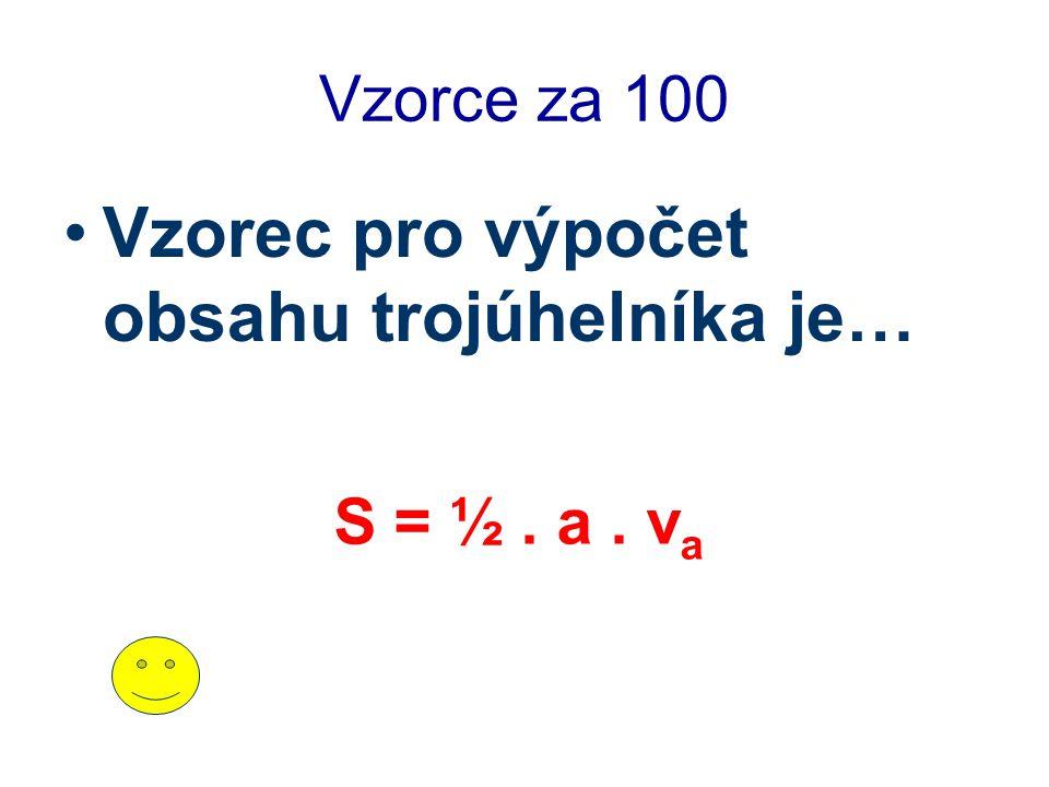 Vzorce za 100 Vzorec pro výpočet obsahu trojúhelníka je… S = ½. a. v a