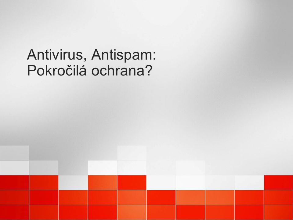Antivirus, Antispam: Pokročilá ochrana?