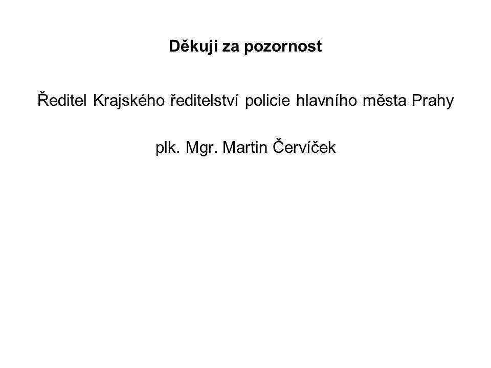 Děkuji za pozornost Ředitel Krajského ředitelství policie hlavního města Prahy plk. Mgr. Martin Červíček