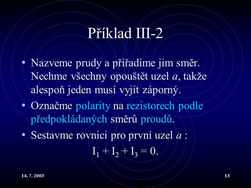 14.7. 200313 Příklad III-2 Nazveme prudy a přiřadíme jim směr.