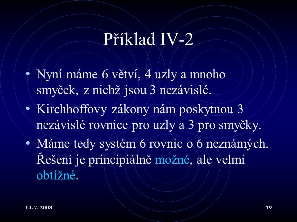 14.7. 200319 Příklad IV-2 Nyní máme 6 větví, 4 uzly a mnoho smyček, z nichž jsou 3 nezávislé.