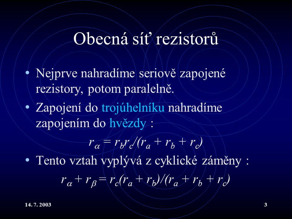 14.7. 20033 Obecná síť rezistorů Nejprve nahradíme seriově zapojené rezistory, potom paralelně.