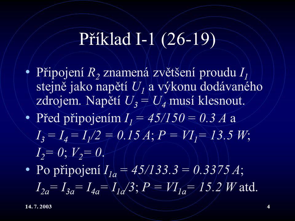 14.7. 200325 Příklad III-8 V našem příkladě existují dva nezávislé obvodové proudy, např.