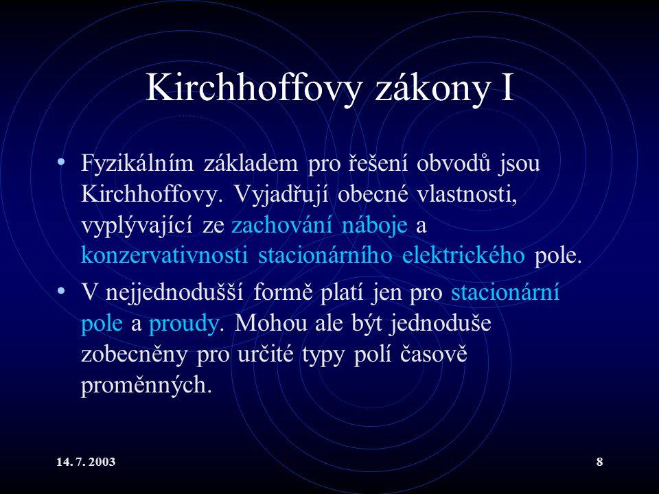 14.7. 20038 Kirchhoffovy zákony I Fyzikálním základem pro řešení obvodů jsou Kirchhoffovy.