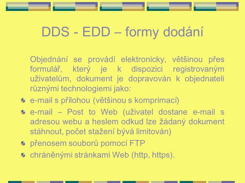 DDS - EDD – formy dodání Objednání se provádí elektronicky, většinou přes formulář, který je k dispozici registrovaným uživatelům, dokument je dopravován k objednateli různými technologiemi jako: e-mail s přílohou (většinou s komprimací) e-mail – Post to Web (uživatel dostane e-mail s adresou webu a heslem odkud lze žádaný dokument stáhnout, počet stažení bývá limitován) přenosem souborů pomocí FTP chráněnými stránkami Web (http, https).