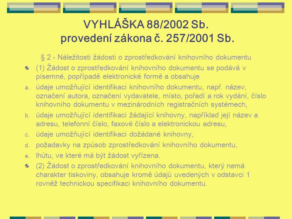 VYHLÁŠKA 88/2002 Sb. provedení zákona č. 257/2001 Sb. § 2 - Náležitosti žádosti o zprostředkování knihovního dokumentu (1) Žádost o zprostředkování kn