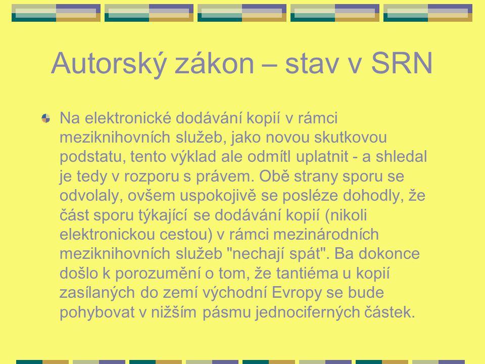 Autorský zákon – stav v SRN Na elektronické dodávání kopií v rámci meziknihovních služeb, jako novou skutkovou podstatu, tento výklad ale odmítl uplat