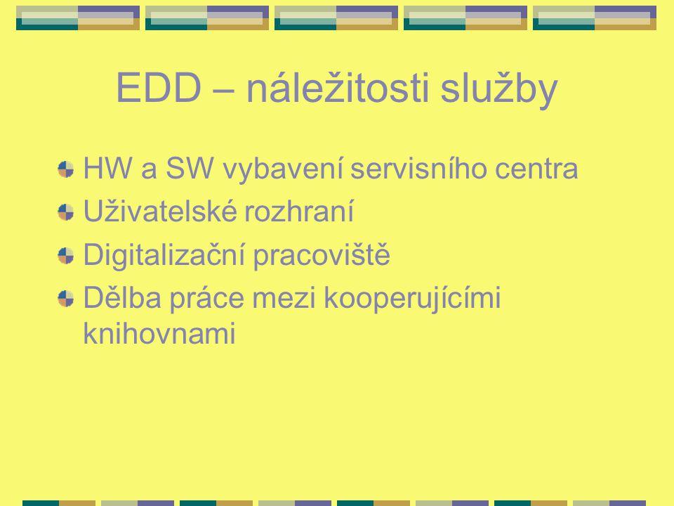 EDD – náležitosti služby HW a SW vybavení servisního centra Uživatelské rozhraní Digitalizační pracoviště Dělba práce mezi kooperujícími knihovnami