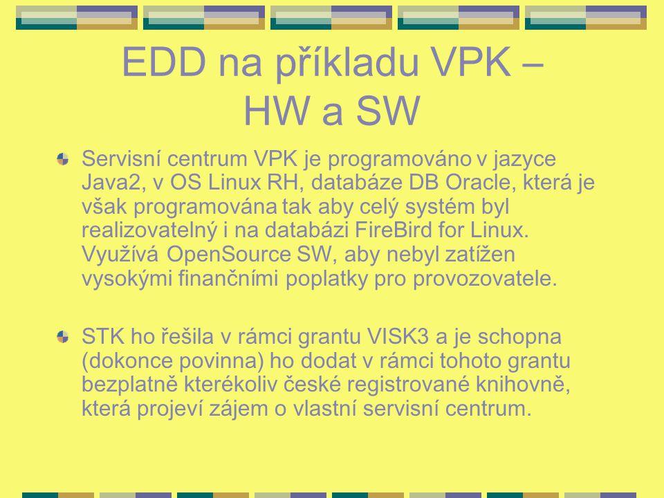 EDD na příkladu VPK – HW a SW Servisní centrum VPK je programováno v jazyce Java2, v OS Linux RH, databáze DB Oracle, která je však programována tak aby celý systém byl realizovatelný i na databázi FireBird for Linux.