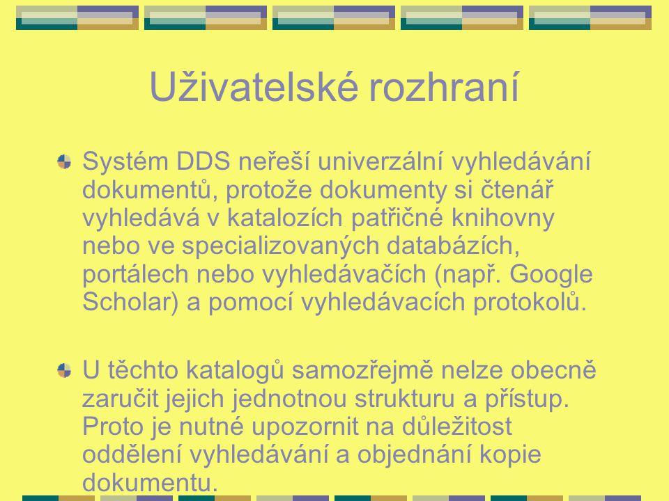 Uživatelské rozhraní Systém DDS neřeší univerzální vyhledávání dokumentů, protože dokumenty si čtenář vyhledává v katalozích patřičné knihovny nebo ve specializovaných databázích, portálech nebo vyhledávačích (např.