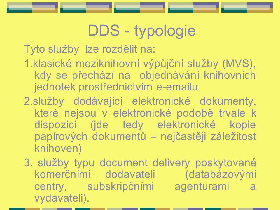 DDS - typologie Tyto služby lze rozdělit na: 1.klasické meziknihovní výpůjční služby (MVS), kdy se přechází na objednávání knihovních jednotek prostře