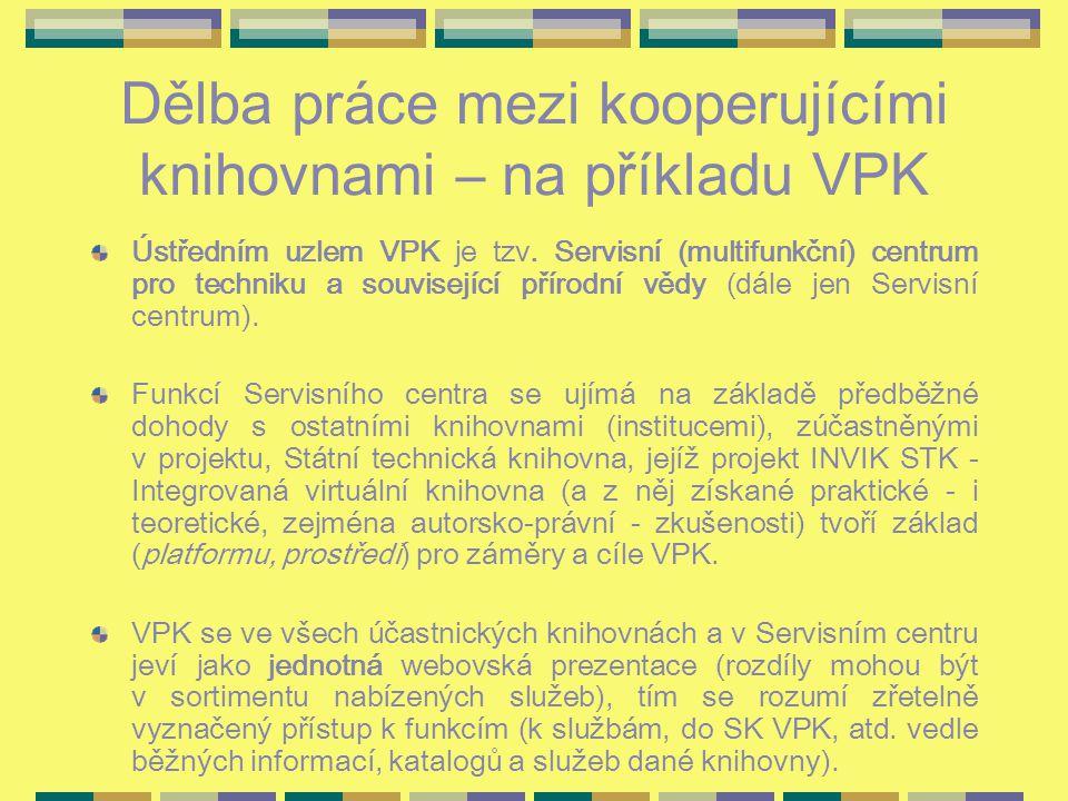 Dělba práce mezi kooperujícími knihovnami – na příkladu VPK Ústředním uzlem VPK je tzv. Servisní (multifunkční) centrum pro techniku a související pří