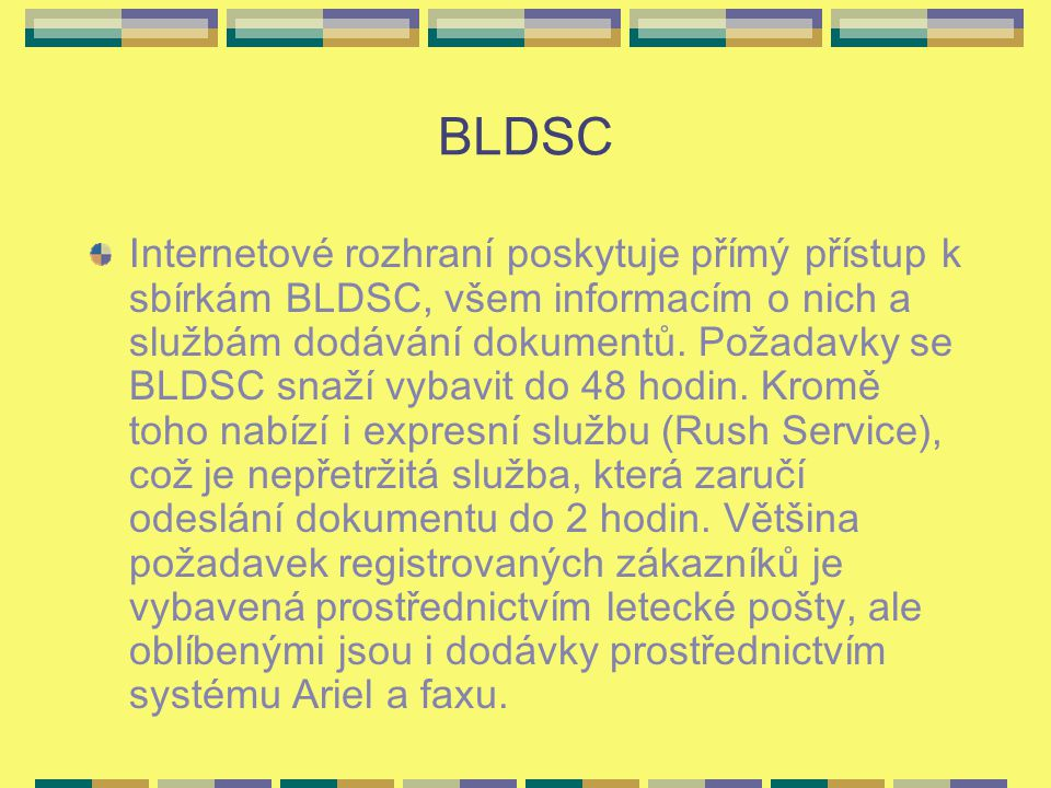 BLDSC Internetové rozhraní poskytuje přímý přístup k sbírkám BLDSC, všem informacím o nich a službám dodávání dokumentů. Požadavky se BLDSC snaží vyba
