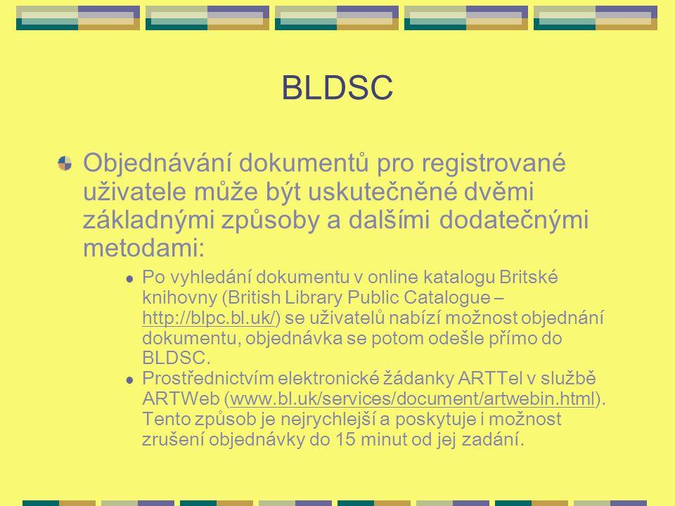 BLDSC Objednávání dokumentů pro registrované uživatele může být uskutečněné dvěmi základnými způsoby a dalšími dodatečnými metodami: Po vyhledání dokumentu v online katalogu Britské knihovny (British Library Public Catalogue – http://blpc.bl.uk/) se uživatelů nabízí možnost objednání dokumentu, objednávka se potom odešle přímo do BLDSC.