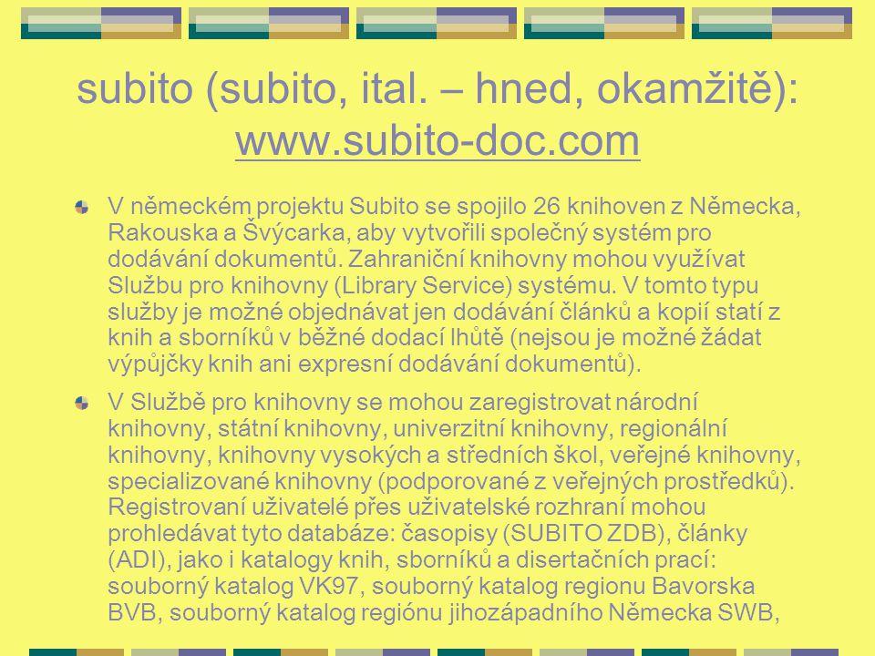 subito (subito, ital. – hned, okamžitě): www.subito-doc.com V německém projektu Subito se spojilo 26 knihoven z Německa, Rakouska a Švýcarka, aby vytv