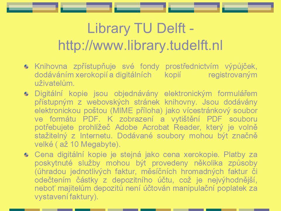Library TU Delft - http://www.library.tudelft.nl Knihovna zpřístupňuje své fondy prostřednictvím výpůjček, dodáváním xerokopií a digitálních kopií registrovaným uživatelům.